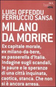 Foto Cover di Milano da morire, Libro di Luigi Offeddu,Ferruccio Sansa, edito da BUR Biblioteca Univ. Rizzoli