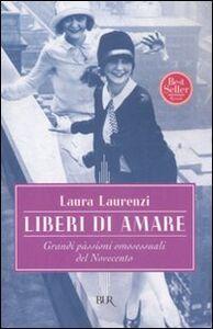 Foto Cover di Liberi di amare. Grandi passioni omosessuali del Novecento, Libro di Laura Laurenzi, edito da BUR Biblioteca Univ. Rizzoli