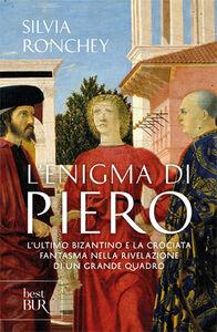 Libro L' enigma di Piero. L'ultimo bizantino e la crociata fantasma nella rivelazione di un grande quadro Silvia Ronchey