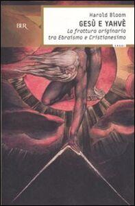 Libro Gesù e Yahvè. La frattura originaria tra Ebraismo e Cristianesimo Harold Bloom