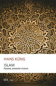 Foto Cover di Islam. Passato, presente e futuro, Libro di Hans Küng, edito da BUR Biblioteca Univ. Rizzoli