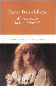 Libro Morte, dov'è la tua vittoria? Henri Daniel Rops