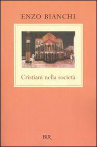 Foto Cover di Cristiani nella società, Libro di Enzo Bianchi, edito da BUR Biblioteca Univ. Rizzoli