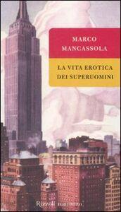 Foto Cover di La vita erotica dei superuomini, Libro di Marco Mancassola, edito da Rizzoli