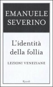 Libro L' identità della follia. Lezioni veneziane Emanuele Severino
