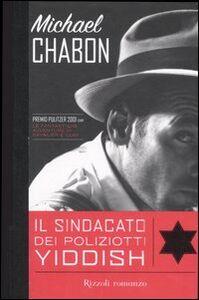 Foto Cover di Il sindacato dei poliziotti yiddish, Libro di Michael Chabon, edito da Rizzoli