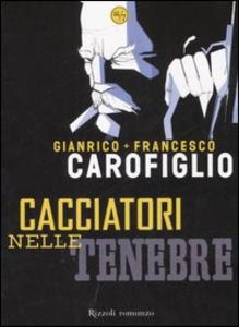 Libro Cacciatori nelle tenebre Gianrico Carofiglio , Francesco Carofiglio