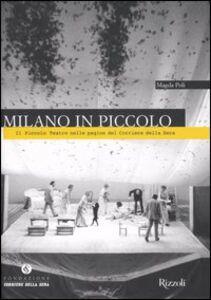 Libro Milano in Piccolo. Il Piccolo Teatro nelle pagine del «Corriere della Sera» Magda Poli