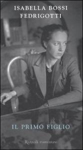 Libro Il primo figlio Isabella Bossi Fedrigotti