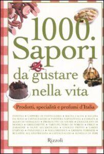 Libro Mille sapori da gustare nella vita. Prodotti, specialità e profumi d'Italia