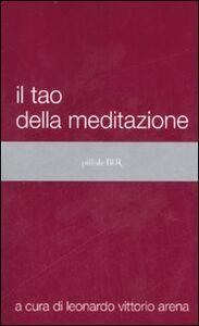Foto Cover di Il tao della meditazione, Libro di  edito da BUR Biblioteca Univ. Rizzoli