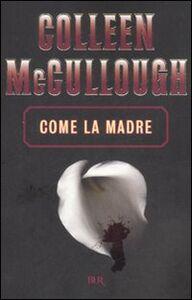 Foto Cover di Come la madre, Libro di Colleen McCullough, edito da BUR Biblioteca Univ. Rizzoli