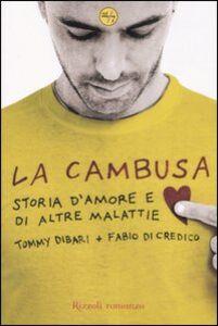 Foto Cover di La cambusa. Storia d'amore e di altre malattie, Libro di Tommy Dibari,Fabio Di Credico, edito da Rizzoli