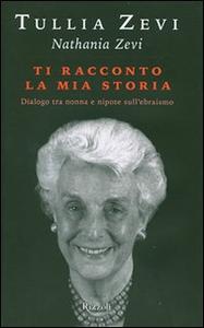 Libro Ti racconto la mia storia. Dialogo tra nonna e nipote sull'ebraismo Tullia Zevi , Nathania Zevi