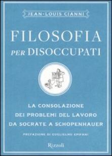 Filosofia per disoccupati. La consolazione dei problemi del lavoro da Socrate a Schopenhauer.pdf