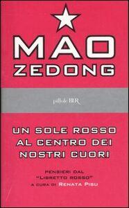 Foto Cover di Un sole rosso al centro dei nostri cuori. Pensieri dal libretto rosso, Libro di Tse-tung Mao, edito da BUR Biblioteca Univ. Rizzoli