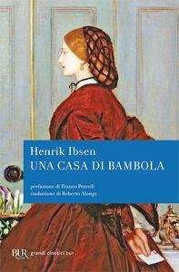 Foto Cover di Una casa di bambola, Libro di Henrik Ibsen, edito da BUR Biblioteca Univ. Rizzoli