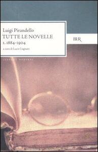 Libro Tutte le novelle. Vol. 1: 1884-1904. Luigi Pirandello