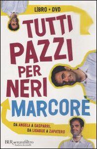 Libro Tutti pazzi per Neri. Da Angela e Zapatero. Un dizionario comico. Con DVD Neri Marcorè