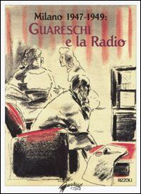 Milano 1947-1949: Guareschi e la radio