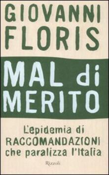 Mal di merito. L'epidemia di raccomandazioni che paralizza l'Italia - Giovanni Floris - copertina