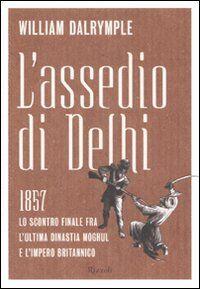 L' assedio di Delhi. 1857. Lo scontro finale fra l'ultima dinastia Moghul e l'impero britannico