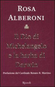 Libro Il Dio di Michelangelo e la barba di Darwin Rosa Alberoni