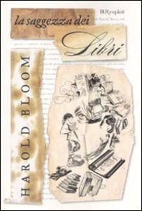 Foto Cover di La saggezza dei libri, Libro di Harold Bloom, edito da BUR Biblioteca Univ. Rizzoli