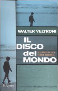 Il disco del mondo. Vita breve di Luca Flores, musicista - Walter Veltroni - copertina