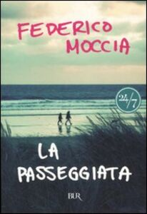 Foto Cover di La passeggiata, Libro di Federico Moccia, edito da BUR Biblioteca Univ. Rizzoli