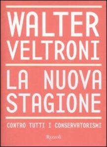 Libro La nuova stagione. Contro tutti i conservatorismi Walter Veltroni