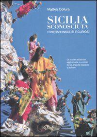 Sicilia sconosciuta. Itinerari insoliti e curiosi