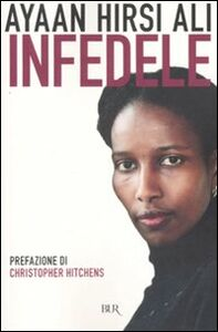Foto Cover di Infedele, Libro di Ayaan Hirsi Ali, edito da BUR Biblioteca Univ. Rizzoli
