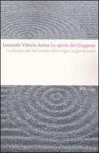 Libro Lo spirito del Giappone. La filosofia del Sol Levante dalle origini ai giorni nostri Leonardo V. Arena