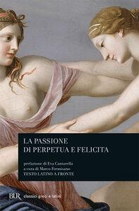 Libro La passione di Perpetua e Felicita. Testo latino a fronte