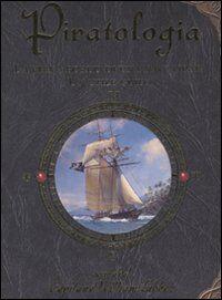 Piratologia. La vita a bordo di una nave pirata. Un'utile guida