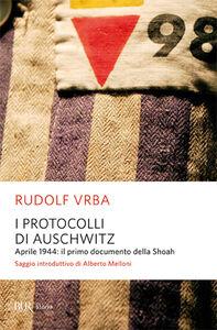 Foto Cover di I protocolli di Auschwitz. Aprile 1944: il primo documento della Shoah, Libro di Rudolf Vrba, edito da BUR Biblioteca Univ. Rizzoli