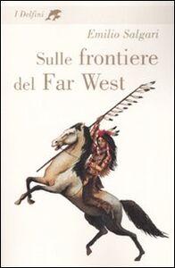 Libro Sulle frontiere del Far West Emilio Salgari