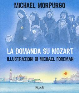 Foto Cover di La domanda su Mozart, Libro di Michael Morpurgo,Michael Foreman, edito da Rizzoli 0