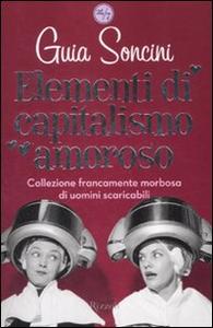 Libro Elementi di capitalismo amoroso Guia Soncini