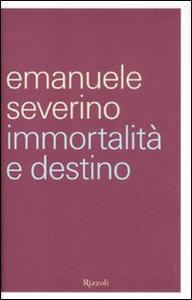Libro Immortalità e destino Emanuele Severino