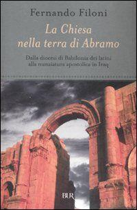 La Chiesa nella terra d'Abramo. Dalla diocesi di Babilonia dei latini alla nunziatura apostolica in Iraq
