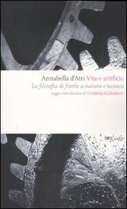 Libro Vita e artificio. La filosofia di fronte a natura e tecnica Annabella D'Atri