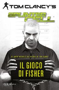 Libro Il gioco di Fisher. Splinter Cell Tom Clancy , David Michaels