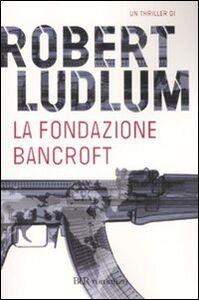 Libro La Fondazione Bancroft Robert Ludlum
