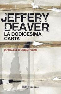 Foto Cover di La dodicesima carta, Libro di Jeffery Deaver, edito da BUR Biblioteca Univ. Rizzoli