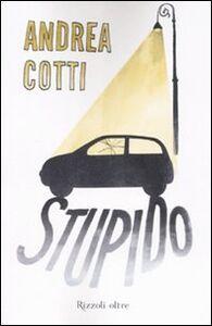 Libro Stupido Andrea Cotti