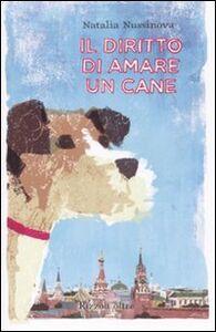 Libro Il diritto di amare un cane Natalia Nussinova