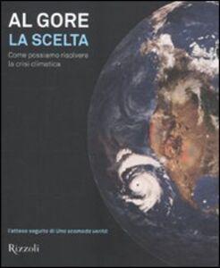 Libro La scelta. Come possiamo risolvere la crisi climatica Al Gore