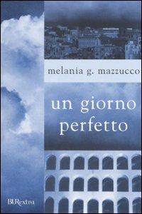 Libro Un giorno perfetto Melania Gaia Mazzucco